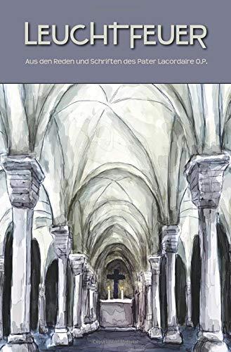 Leuchtfeuer: Aus den Reden und Schriften des Pater Lacordaire O.P.