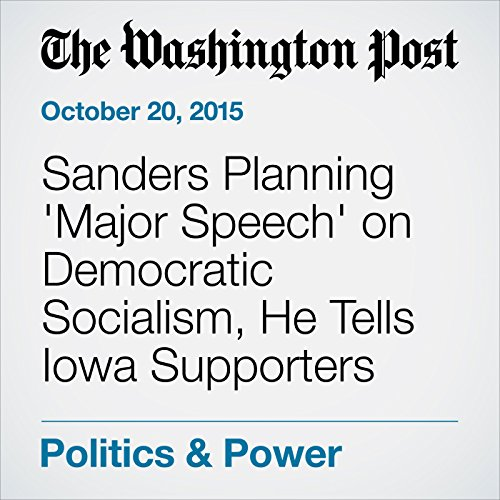 Sanders Planning 'Major Speech' on Democratic Socialism, He Tells Iowa Supporters cover art