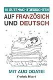 10 Gutenachtgeschichten auf Französisch und Deutsch mit Audiodatei: Französisch für Kinder - Lerne Französisch mit deutschem Paralleltext