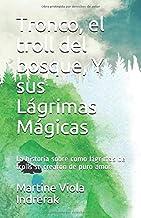 Tronco, el troll del bosque, Y sus Lágrimas Mágicas: La historia sobre como lágrimas de trolls se crearon de puro amor. (S...