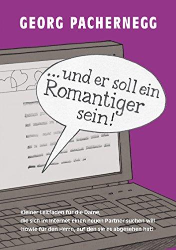 """""""… und er soll ein Romantiger sein!"""": Leitfaden für die Dame, die sich online einen Partner suchen will (und für den Herrn, den sie im Visier hat). Zeichnungen: Johannes Saurer. (German Edition)"""
