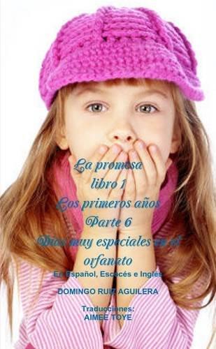 LA Promesa Libro 1 Los Primeros Anos Parte 6 Dias Muy Especiales En El Orfanato (En Espanol, Escoces e Ingles)