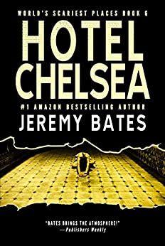 Hotel Chelsea (World's Scariest Places Book 6) by [Jeremy Bates]