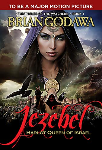 Jezebel: Harlot Queen of Israel (Chronicles of the Watchers Book 1) by [Brian Godawa]