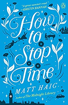How to Stop Time: A Novel by [Matt Haig]