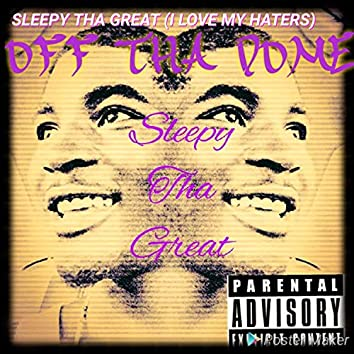 Sleepy Tha Great (I Love My Haters)
