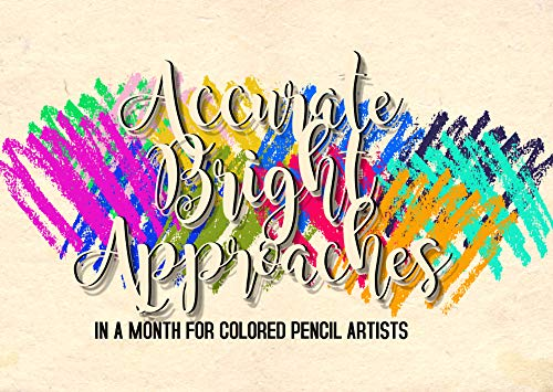 Accurate Bright Approaches In A Month For Colored Pencil Artists (English Edition)