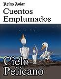 Reino Aviar Cuentos Emplumados: Cielo Pelícano (Catalan Edition)