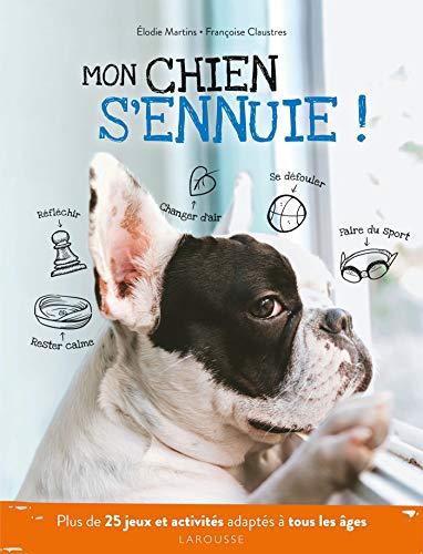 Mon chien s'ennuie !: Plus de 25 jeux et activités adaptés à tous les âges