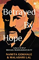 Betrayed by Hope:: A Play on the Life of Michael Madhusudan Dutt