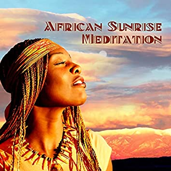 African Sunrise Meditation: Zen & Relaxing Music, Inspirational Music, Tribal Drums Sounds