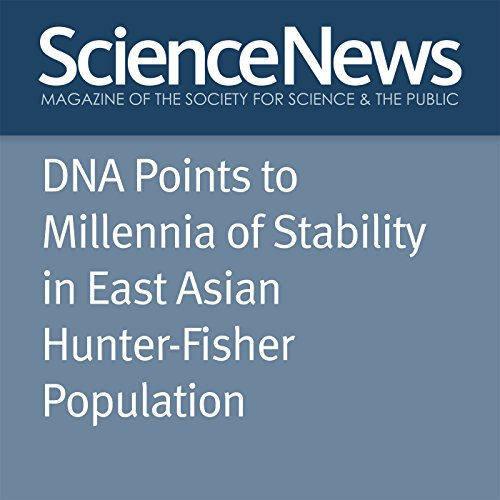 DNA Points to Millennia of Stability in East Asian Hunter-Fisher Population audiobook cover art