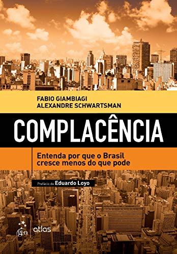 Complacência - Entenda Por Que o Brasil Cresce Menos do Que Pode