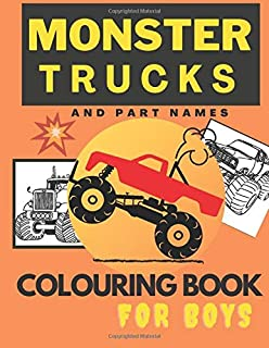 Monster Trucks Colouring Book For Boys And Part Names: The Best Gift For Your Kids, 24 Special Muscle Truck For Colour Pages