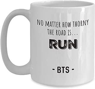 BTS Mug – No Matter How Thorny The Road Is.Run - Bangtan Boys Merch For BTS Lovers ARMy – BTS Merchandise For Girls Kim Namjoon Taehyung Hoseok Yoongi Seokjin