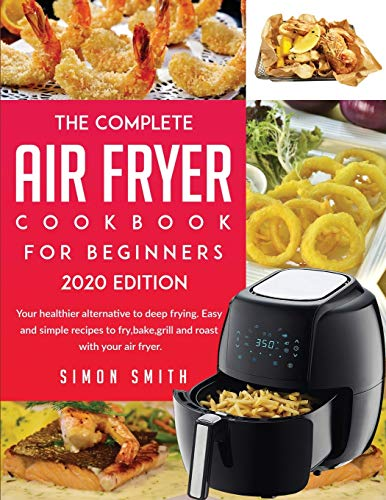 The Complete Air Fryer Cookbook For Beginners 2020 Edition