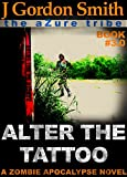 ALTER THE TATTOO: The Azure Tribe Zombie Apocalypse (The Dead And Tattooed LA Series Book 3) (English Edition)