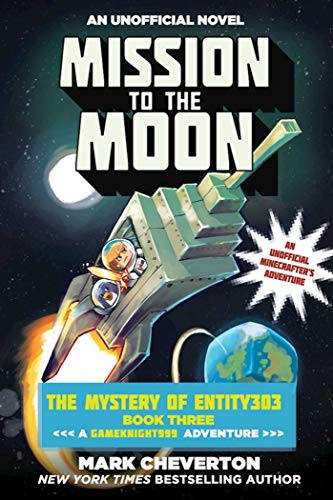 Mission to the Moon: The Mystery of Entity303 Book Three: A Gameknight999 Adventure: An Unofficial Minecrafter's Adventure (Gameknight999 Series)