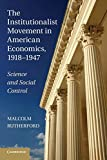 The Institutionalist Movement in American Economics, 1918-1947: Science And Social Control (Historical Perspectives on Modern Economics)