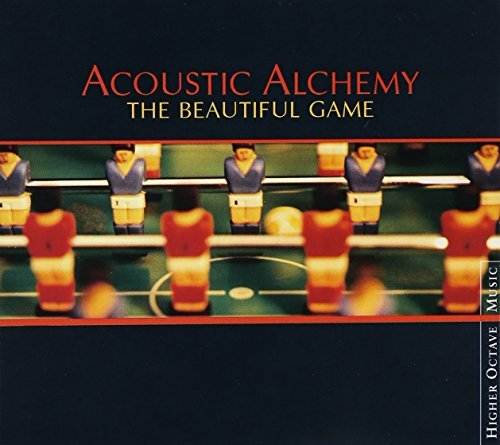 The Beautiful Game by Acoustic Alchemy (2000-05-23)