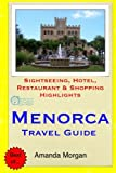 Menorca Travel Guide: Sightseeing, Hotel, Restaurant & Shopping Highlights [Idioma Inglés]