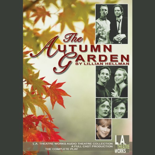 The Autumn Garden                   By:                                                                                                                                 Lillian Hellman                               Narrated by:                                                                                                                                 Eric Stoltz,                                                                                        Scott Wolf,                                                                                        Mary Steenburgen,                   and others                 Length: 2 hrs and 19 mins     1 rating     Overall 1.0