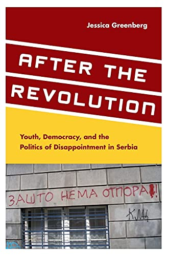 After The Revolution Youth Democracy And The Politics Of Disappointment In Serbia