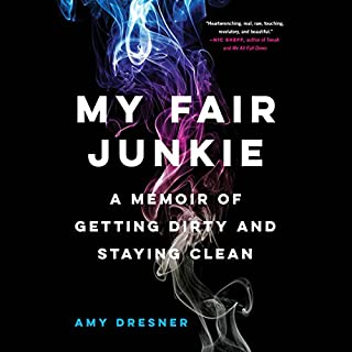 My Fair Junkie     A Memoir of Getting Dirty and Staying Clean              By:                                                                                                                                 Amy Dresner                               Narrated by:                                                                                                                                 Amy Dresner                      Length: 7 hrs and 58 mins     15 ratings     Overall 4.5