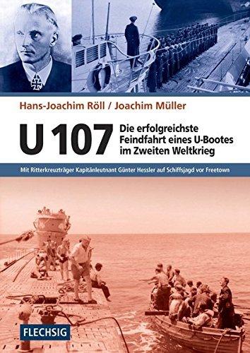 ZEITGESCHICHTE - U 107 - Die erfolgreichste Feindfahrt eines U-Bootes im Zweiten Weltkrieg - Mit Ritterkreuzträger Kapitänleutnant Günter Hessler auf ... (Flechsig - Geschichte/Zeitgeschichte) by Hans-Joachim Röll (2015-05-31)
