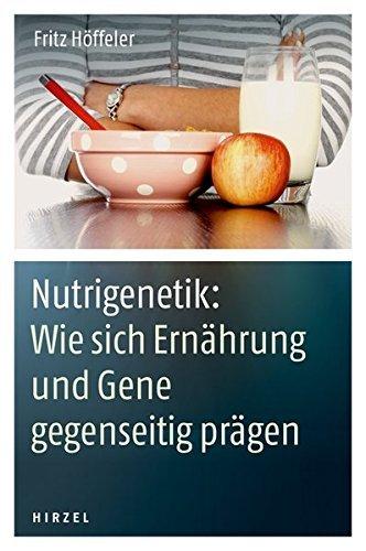 Nutrigenetik: Wie sich Ernährung und Gene gegenseitig prägen by Fritz Höffeler (2013-10-02)