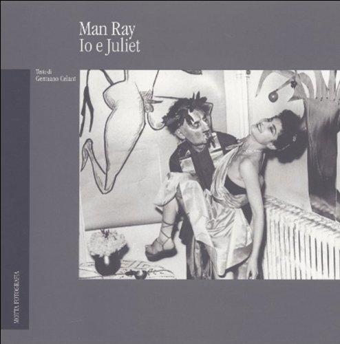 Man Ray. Io e Juliet. Ediz. illustrata