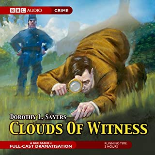 Clouds of Witness (Dramatised)                   By:                                                                                                                                 Dorothy L. Sayers                               Narrated by:                                                                                                                                 Patricia Routledge,                                                                                        Ian Carmichael,                                                                                        full cast                      Length: 3 hrs and 3 mins     110 ratings     Overall 4.4