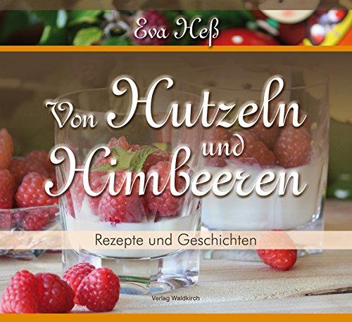 Von Hutzeln und Himbeeren: Rezepte und Geschichten aus der Chocolaterie im Gasthaus zur Burg