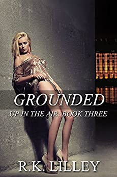 Grounded (Up In The Air Book 3) by [R.K. Lilley]