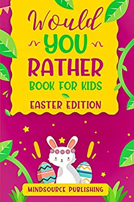 Would You Rather Book For Kids - Easter Edition: The book Of Ridiculous Scenarios, Thought Provoking Challenges and Exciting Situations The Whole Family Will Love (Would You Rather? 2)