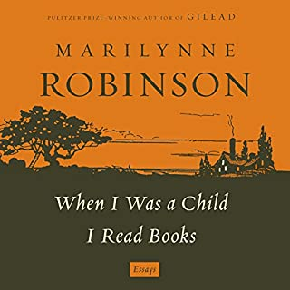 When I Was a Child I Read Books     Essays              By:                                                                                                                                 Marilynne Robinson                               Narrated by:                                                                                                                                 Marilynne Robinson                      Length: 7 hrs and 25 mins     73 ratings     Overall 4.4
