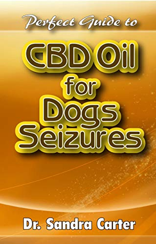Perfect Guide to CBD Oil for Dogs Seizures: Its entails everything need to be known regarding the component, benefits and effective management for dogs seizures (English Edition)