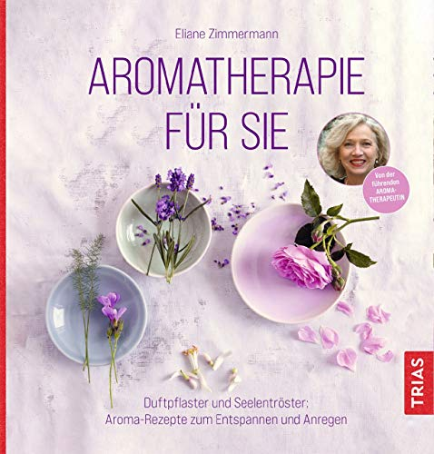 Aromatherapie für Sie: Duftpflaster und Seelentröster: Aroma-Rezepte zum Entspannen und Anregen