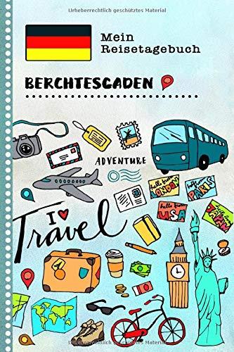 Berchtesgaden Reisetagebuch: Kinder Reise Aktivitätsbuch zum Ausfüllen, Eintragen, Malen, Einkleben A5 - Ferien unterwegs Tagebuch zum Selberschreiben - Urlaubstagebuch Journal für Mädchen, Jungen