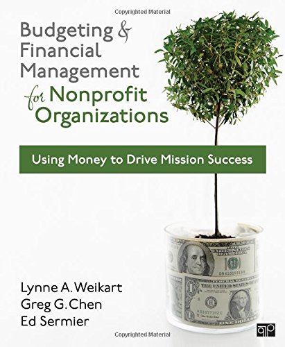 Compare Textbook Prices for Budgeting and Financial Management for Nonprofit Organizations: Using Money to Drive Mission Success First Edition ISBN 9781608716937 by Weikart, Lynne A.,Chen, Greg G.,Sermier, Edward M.