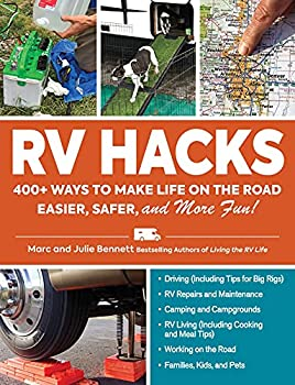 RV Hacks  400+ Ways to Make Life on the Road Easier Safer and More Fun!