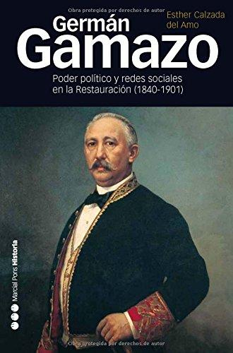 GERMÁN GAMAZO (1840-1901): Poder político y redes sociales en la restauración (1840-1901) (Memorias y biografías)