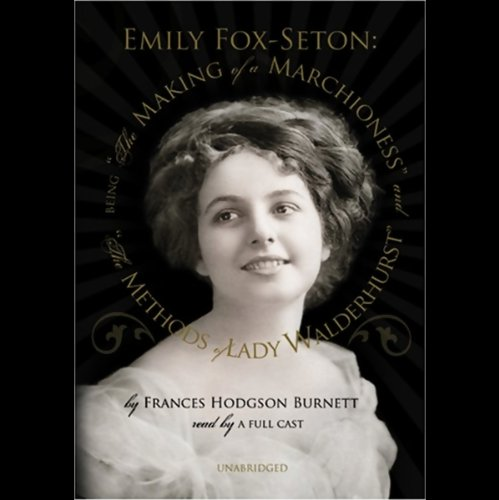 Emily Fox-Seton: The Making of a Marchioness and The Methods of Lady Walderhurst cover art