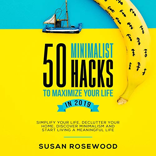 50 Minimalist Hacks to Maximize Your Life in 2019 Audiobook By Susan Rosewood cover art