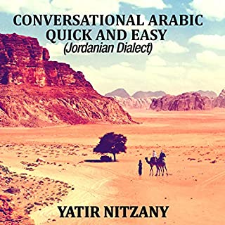 Conversational Arabic Quick and Easy     Jordanian Dialect, Jordanian Arabic, Levantine Arabic Colloquial              By:                                                                                                                                 Yatir Nitzany                               Narrated by:                                                                                                                                 Sara Metwally                      Length: 1 hr and 53 mins     6 ratings     Overall 4.8