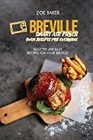 Breville Smart Air Fryer Oven Recipes For Everyone: Selected And Easy Recipes For Your Breville