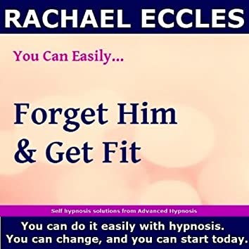 Self Hypnosis - You Can Easily Forget Him & Get Fit