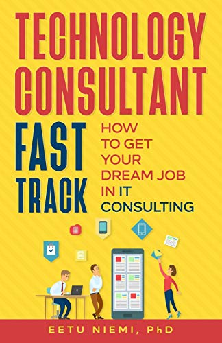 Technology Consultant Fast Track: How to Get Your Dream Job in IT Consulting (It Consultant Fast Track)