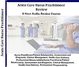 Acute Care Nurse Practitioner Certification Audio Review; 6 Hours, 6 Audio CDs; Comprehensive Review for Acute Care Nurse Practitioners ACNPC