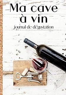 Ma cave à vin : journal de dégustation: Cahier de notations et de dégustations..
